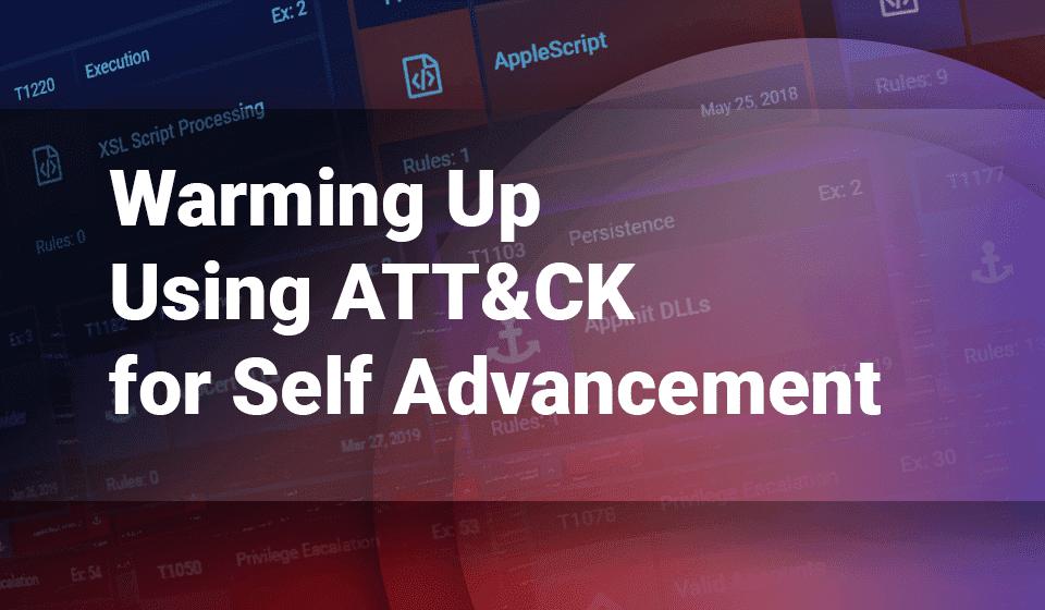 Warming Up  Using ATT&CK for Self Advancement - SOC Prime